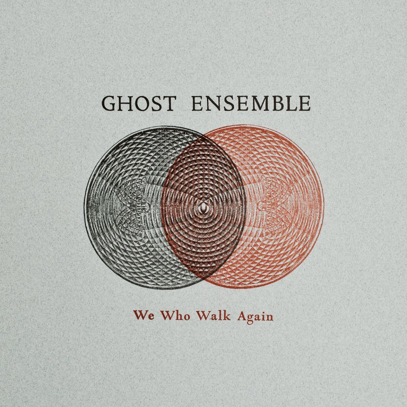 Ghost Ensemble - We Who Walk Again